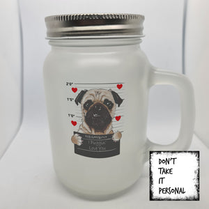 I Puggin' love you! - Don't take it personal