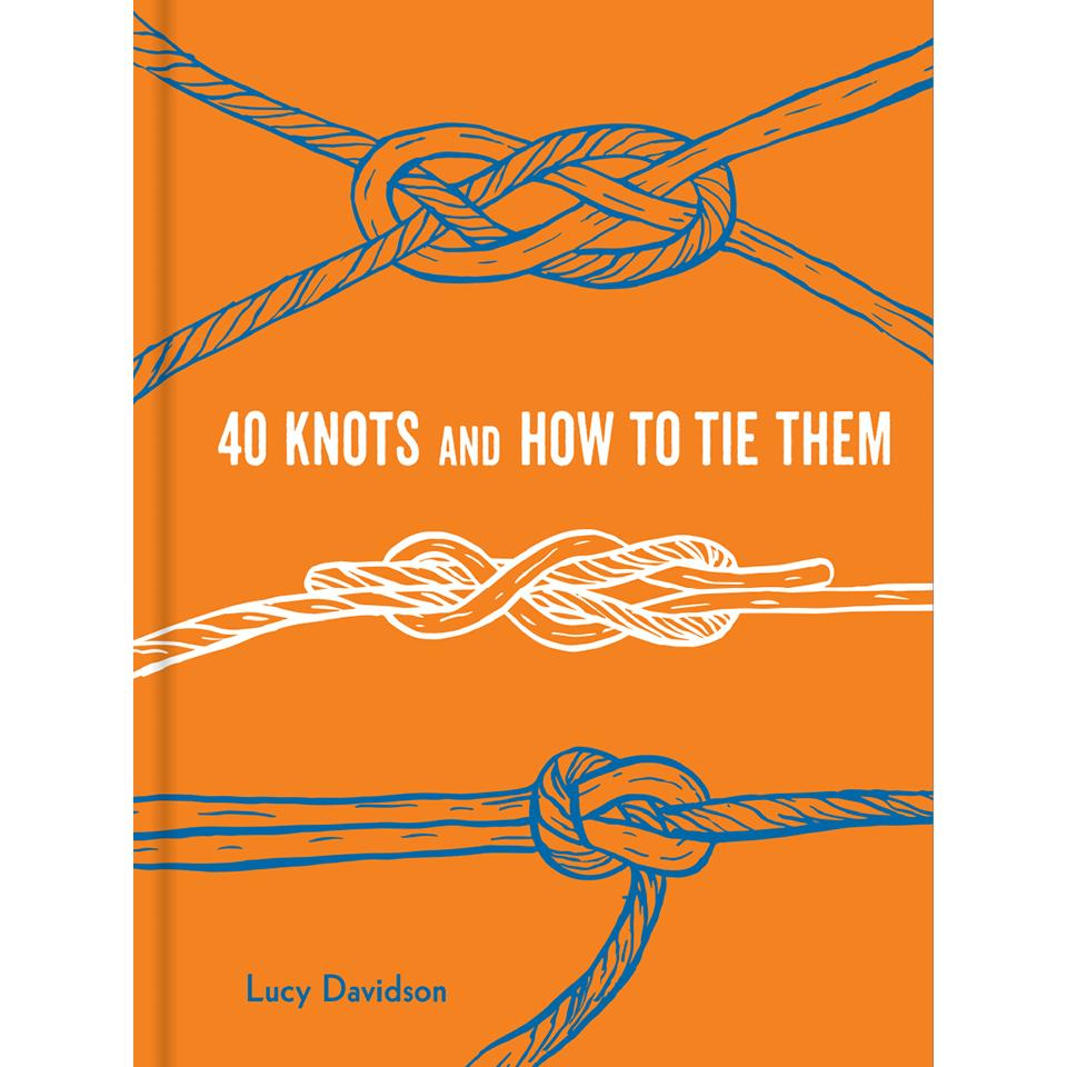 40 Knots and How to Tie Them Lucy Davidson
