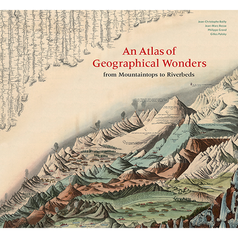 An Atlas of Geographical Wonders Gilles Palsky, Jean-Marc Besse, Philippe Grand, Jean-Christophe Bailly