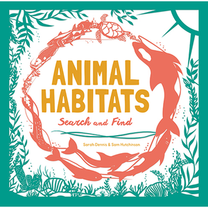 Animal Habitats Sam Hutchinson, Sarah Dennis