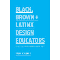 Black, Brown + Latinx Design Educators Kelly Walters