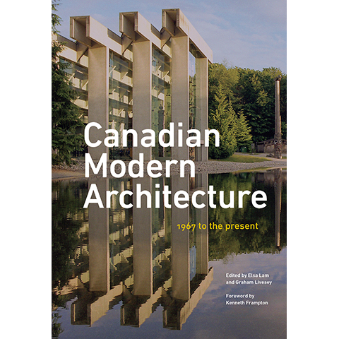 Canadian Modern Architecture Elsa Lam, Graham Livesey, Editors