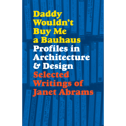 Daddy Wouldn't Buy Me a Bauhaus Janet Abrams, Deyan Sudjic