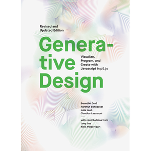 Generative Design, Revised and Updated Edition Benedikt Gross, Hartmut Bohnacker, Julia Laub, Claudius Lazzeroni