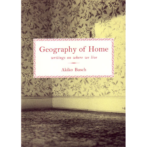 Geography of Home Akiko Busch