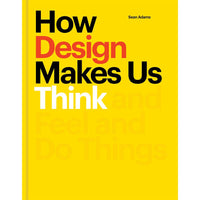 How Design Makes Us Think Sean Adams