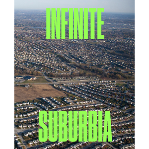 Infinite Suburbia Alan Berger, Joel Kotkin, Leventhal Center for Advanced Urbanism,