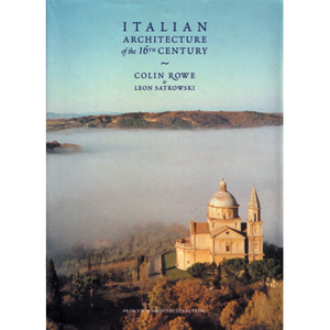 Italian Architecture of the 16th Century Colin Rowe, Leon Satkowski