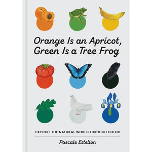 Orange Is an Apricot, Green Is a Tree Frog Pascale Estellon