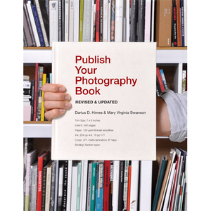 Publish Your Photography Book Darius D. Himes, Mary Virginia Swanson