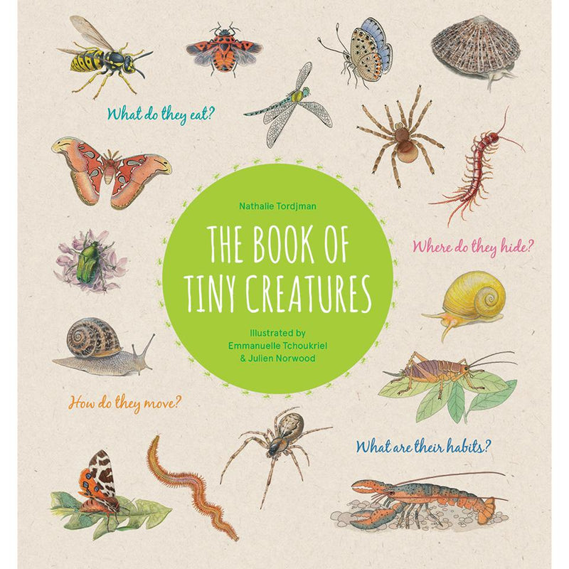 The Book of Tiny Creatures Nathalie Tordjman, Julien Norwood, and Emmanuelle Tchoukriel