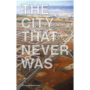 The City That Never Was Christopher Marcinkoski