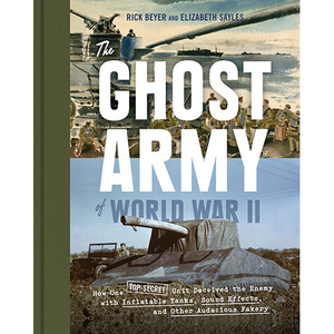The Ghost Army of World War II Rick Beyer, Elizabeth Sayles