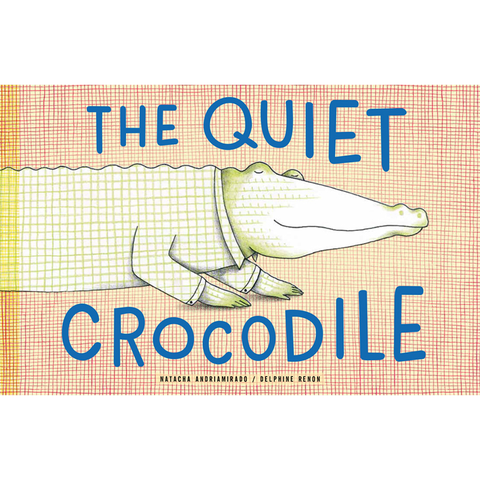 The Quiet Crocodile Natacha Andriamirado, Delphine Renon