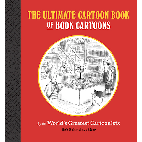 The Ultimate Cartoon Book of Book Cartoons Bob Eckstein