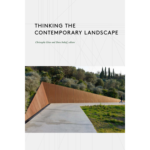 Thinking the Contemporary Landscape Christophe Girot, Dora Imhof