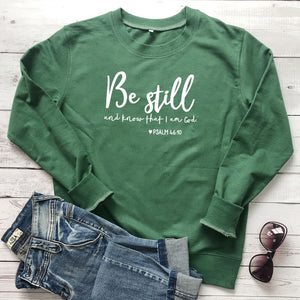 Be Still And Know That I Am God Pslam 46:10 Sweatshirts