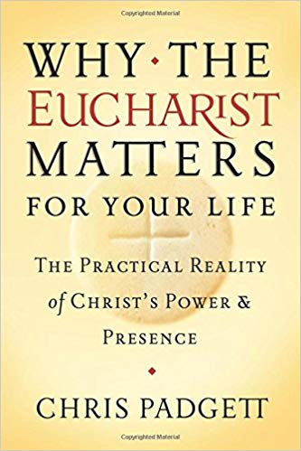 Why the Eucharist Matters for Your Life