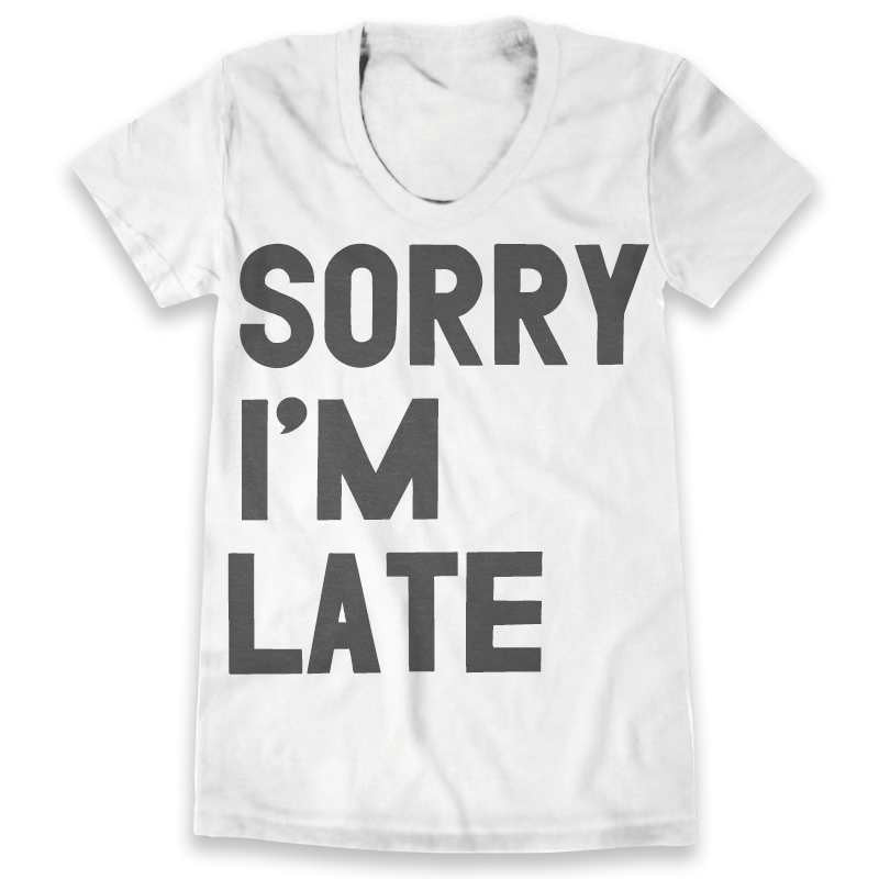 Very best Sorry I'm Late / Womens – Print Liberation RO19