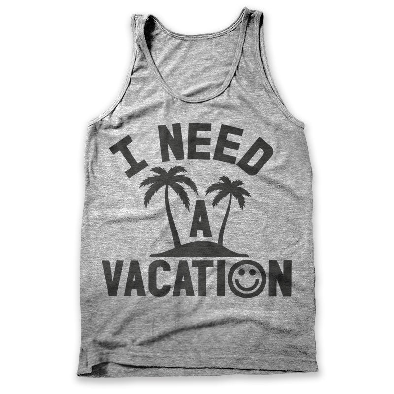 I Need A Vacation / Mens Tank
