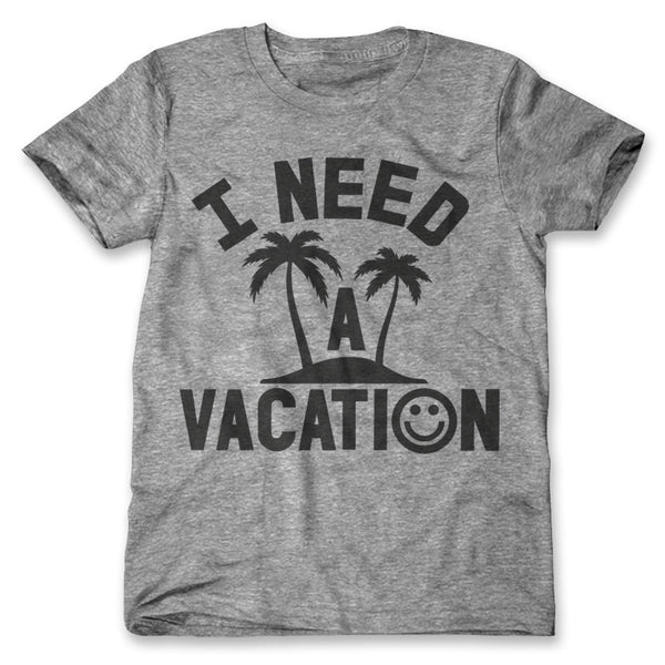 I Need A Vacation / Mens