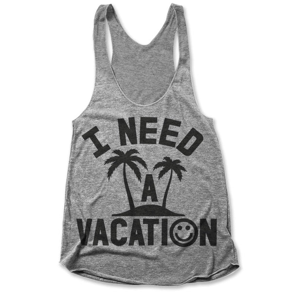 I Need A Vacation / Womens Tank