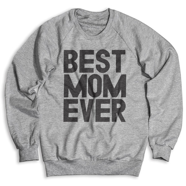 Best Mom Ever / Unisex Crew Neck Sweatshirt