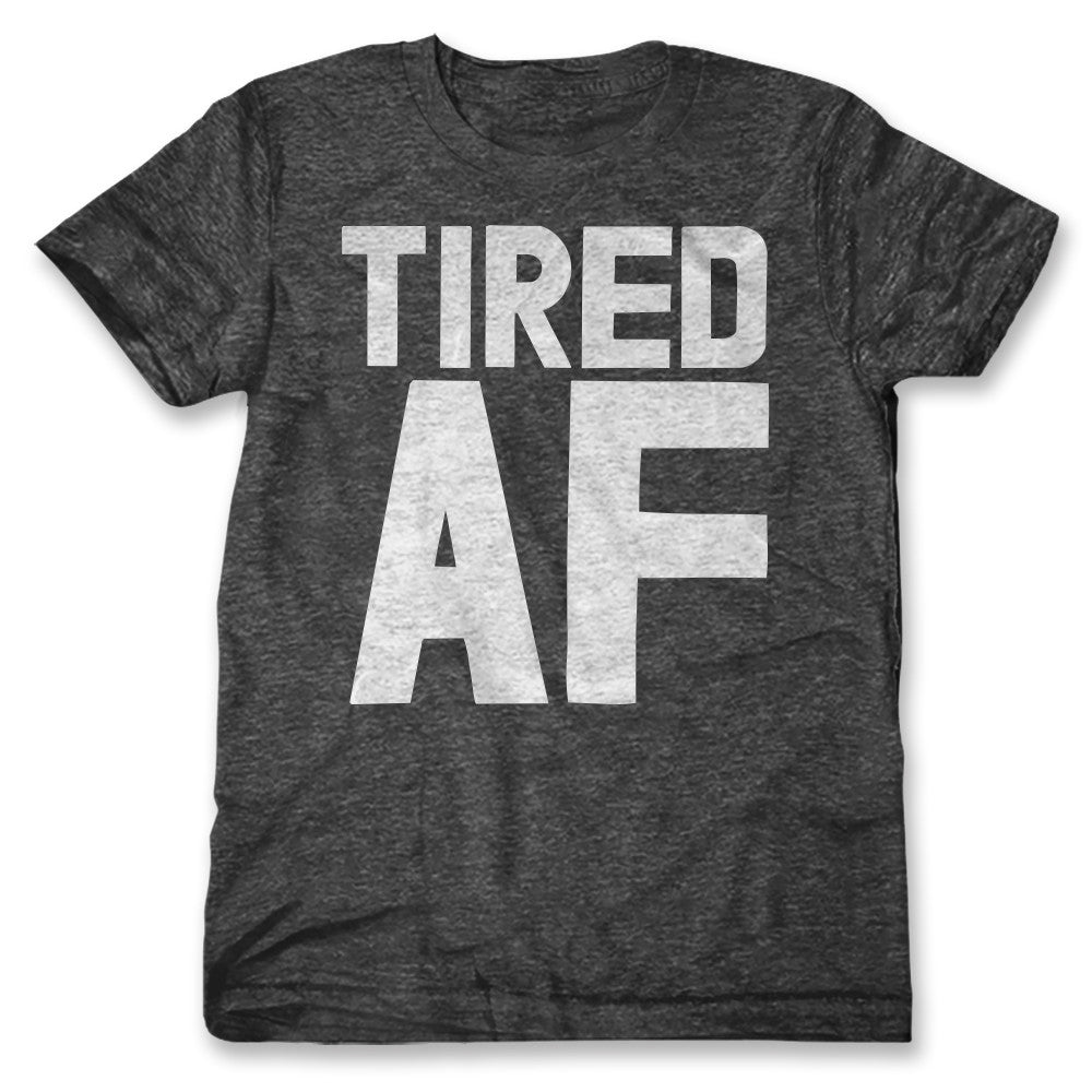 Tired AF / Mens