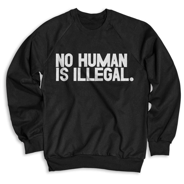 No Human Is Illegal / Unisex Crew Neck Sweatshirt