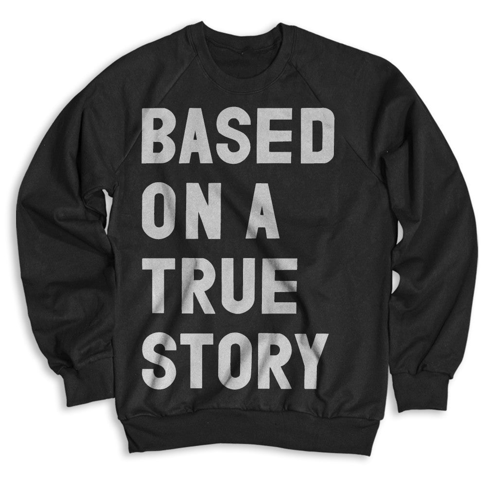 Based On A True Story / Unisex Crew Neck Sweatshirt