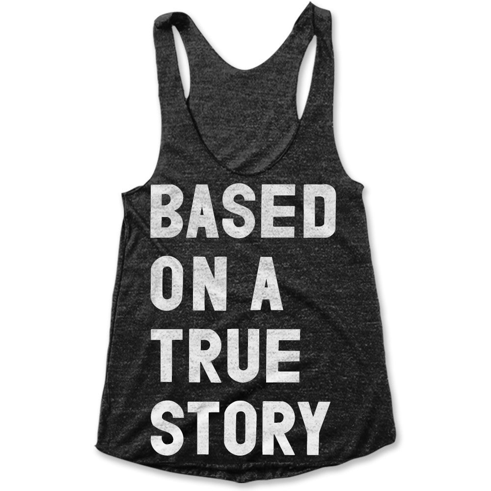 Based On A True Story / Womens Tank