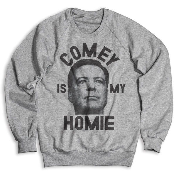 Comey Is My Homie / Unisex Crew Neck Sweatshirt