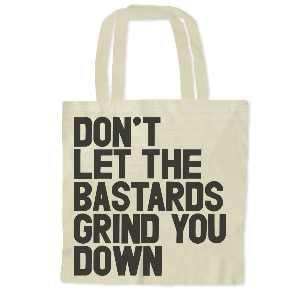 Don't Let the Bastards Grind You Down / Tote Bags