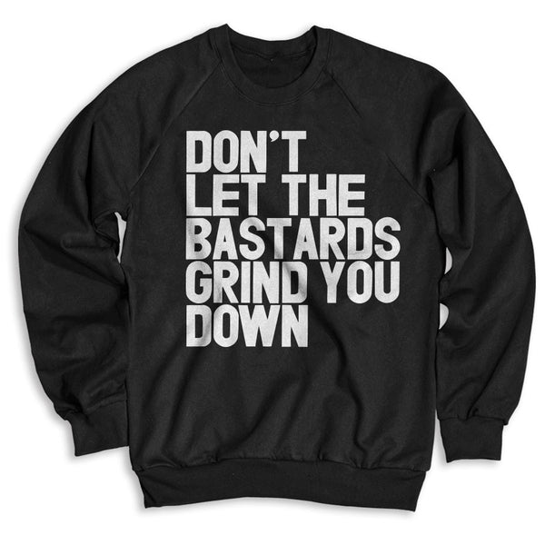 Don't Let The Bastards Grind You Down / Unisex Crew Neck Sweatshirt