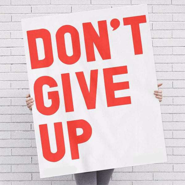 Don't Give Up Screen Printed: Red Ink / Posters