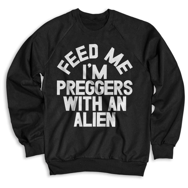 Feed Me I'm Preggers With An Alien / Unisex Crew Neck Sweatshirt