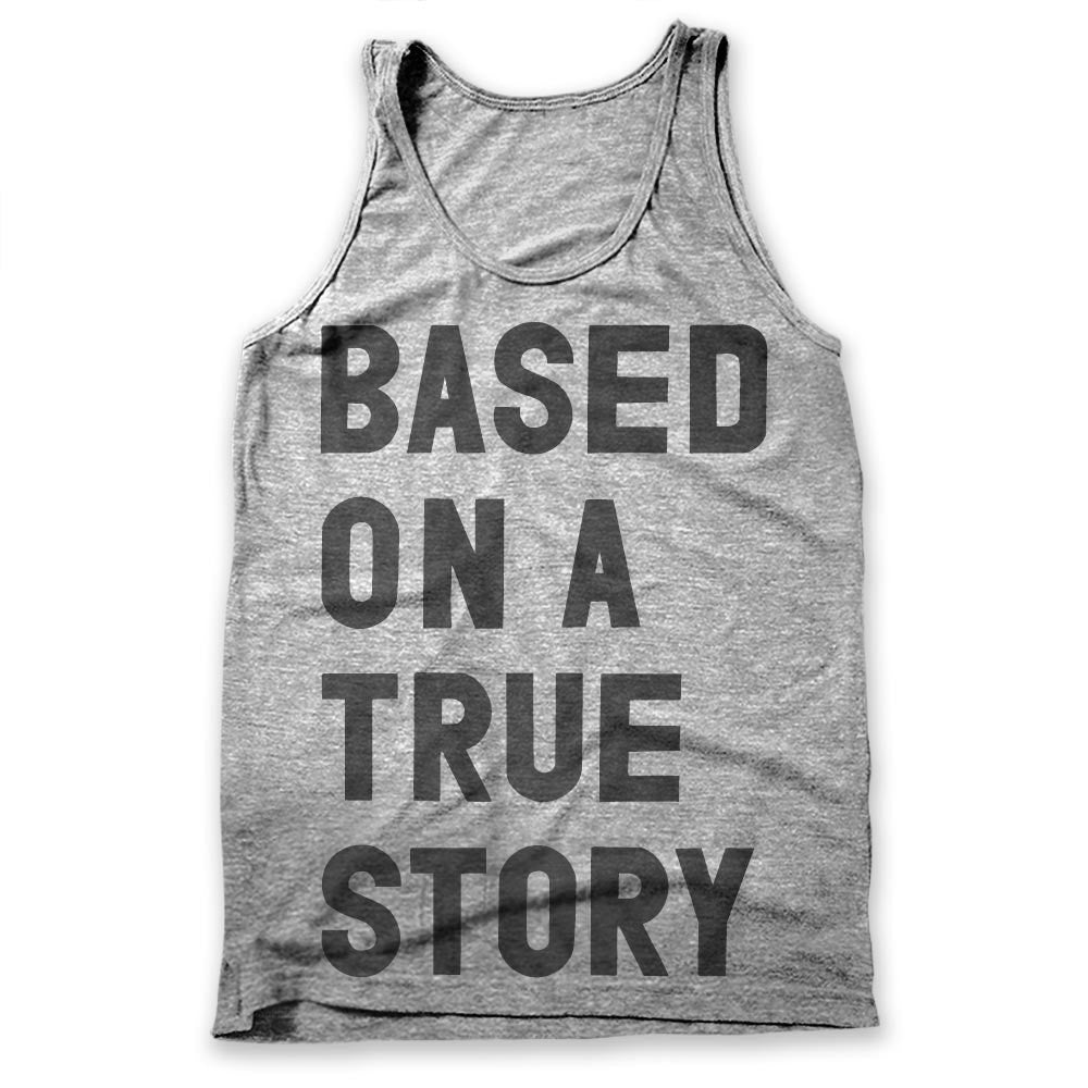 Based On A True Story / Mens Tank