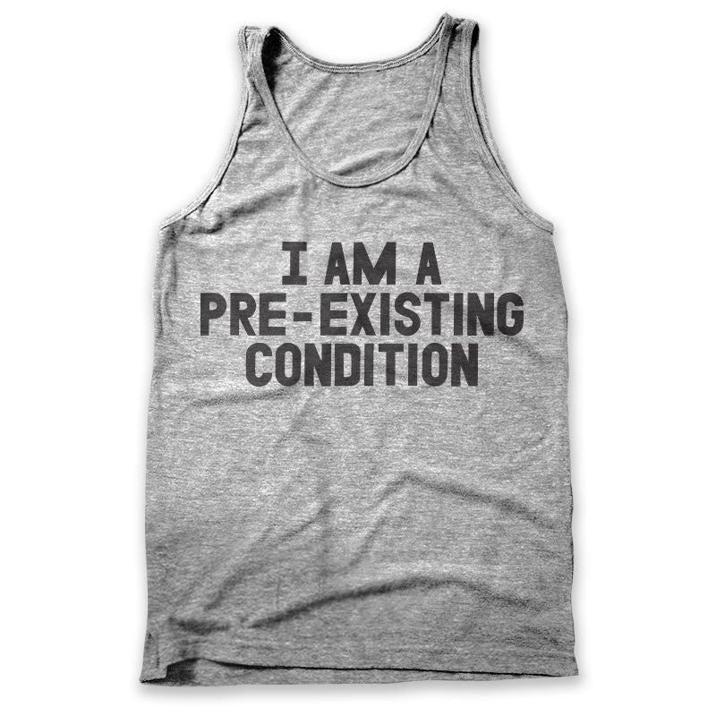 I Am A Pre-existing Condition / Mens Tank