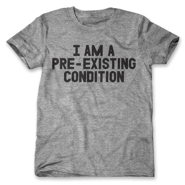 I Am A Pre-existing Condition / Mens