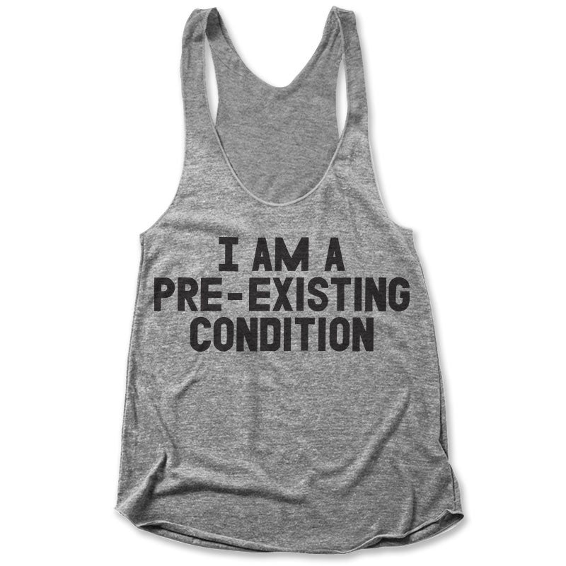 I Am A Pre-existing Condition / Womens Tank