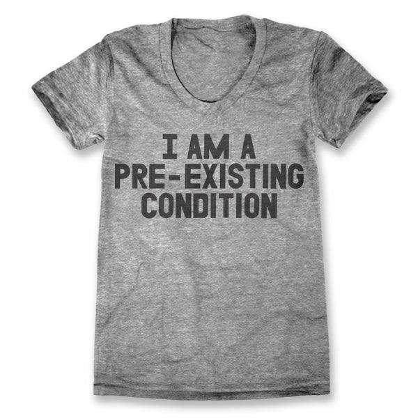 I Am A Pre-existing Condition / Womens