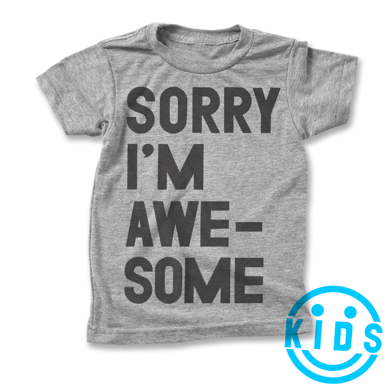 Sorry I'm Awesome / Kids