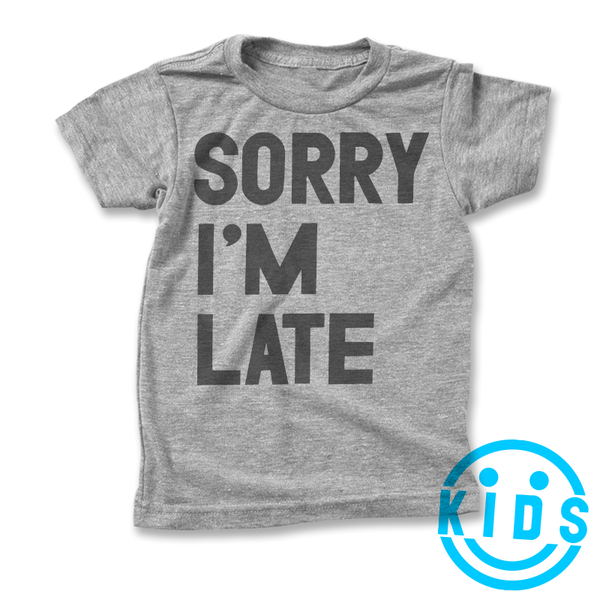 Sorry I'm Late / Kids