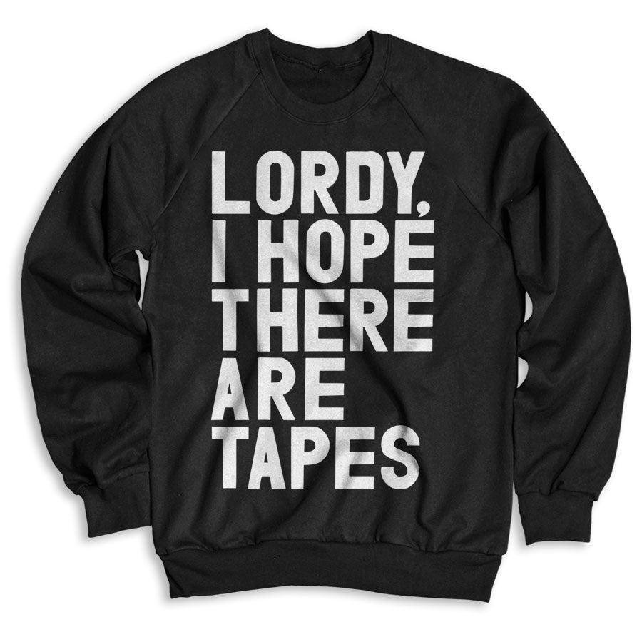 Lordy, I Hope There Are Tapes / Unisex Crew Neck Sweatshirt