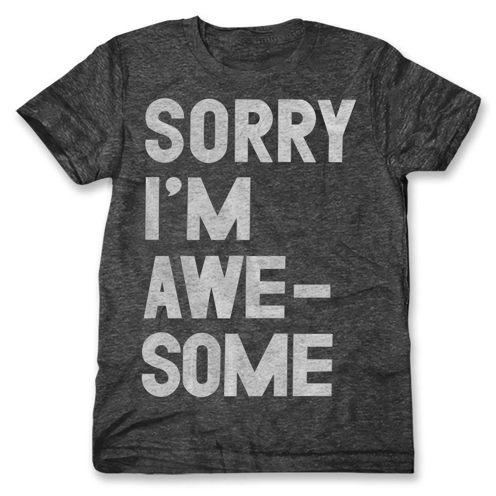 Sorry I'm Awesome / Mens
