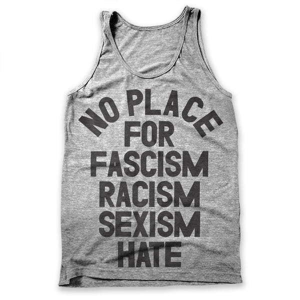 No Place For Fascism Racism Sexism Hate / Mens Tank