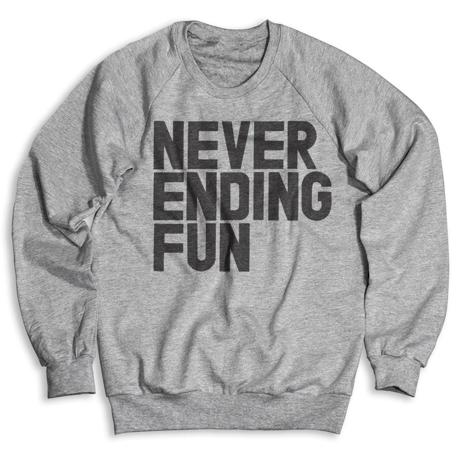 Never Ending Fun / Unisex Crew Neck Sweatshirt