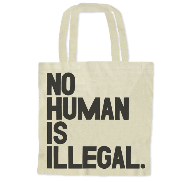 No Human Is Illegal / Tote Bags