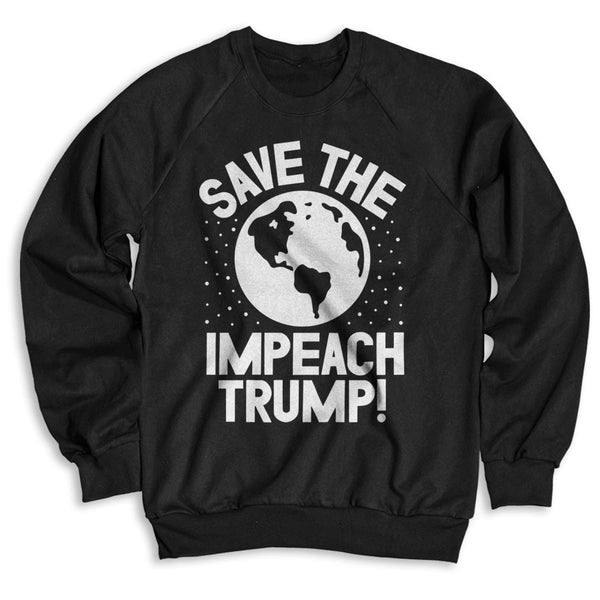 Save The Earth Impeach Trump! / Unisex Crew Neck Sweatshirt