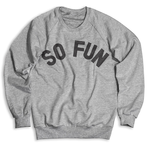 So Fun / Unisex Crew Neck Sweatshirt